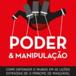 """Poder e Manipulação – Como entender o mundo e 20 lições extraídas de """"O Príncipe"""", de Maquiavel"""