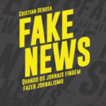 Fake News – Quando os jornais fingem fazer jornalismo